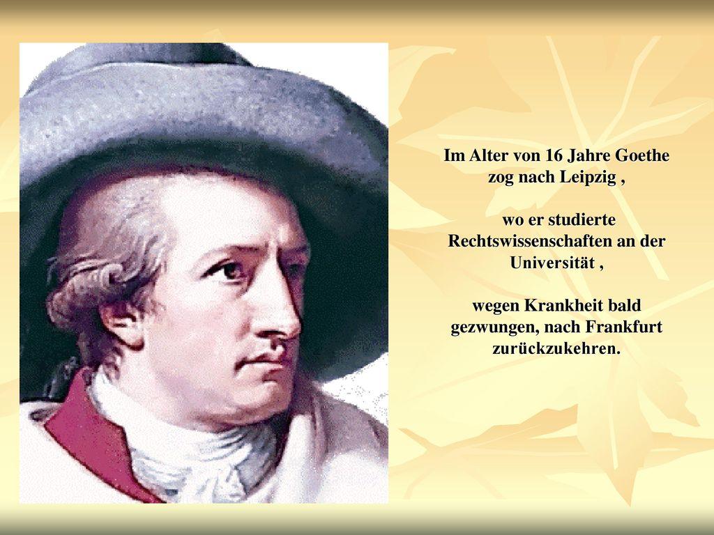 Im Alter von 16 Jahre Goethe zog nach Leipzig ,