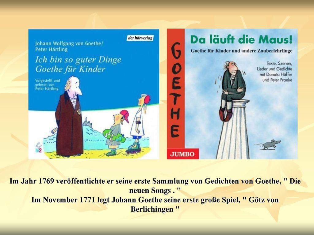 Im Jahr 1769 veröffentlichte er seine erste Sammlung von Gedichten von Goethe, Die neuen Songs .