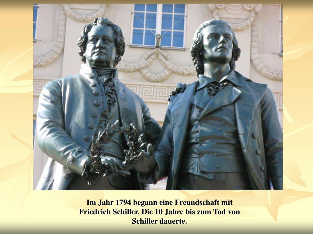 Im Jahr 1794 begann eine Freundschaft mit Friedrich Schiller, Die 10 Jahre bis zum Tod von Schiller dauerte.