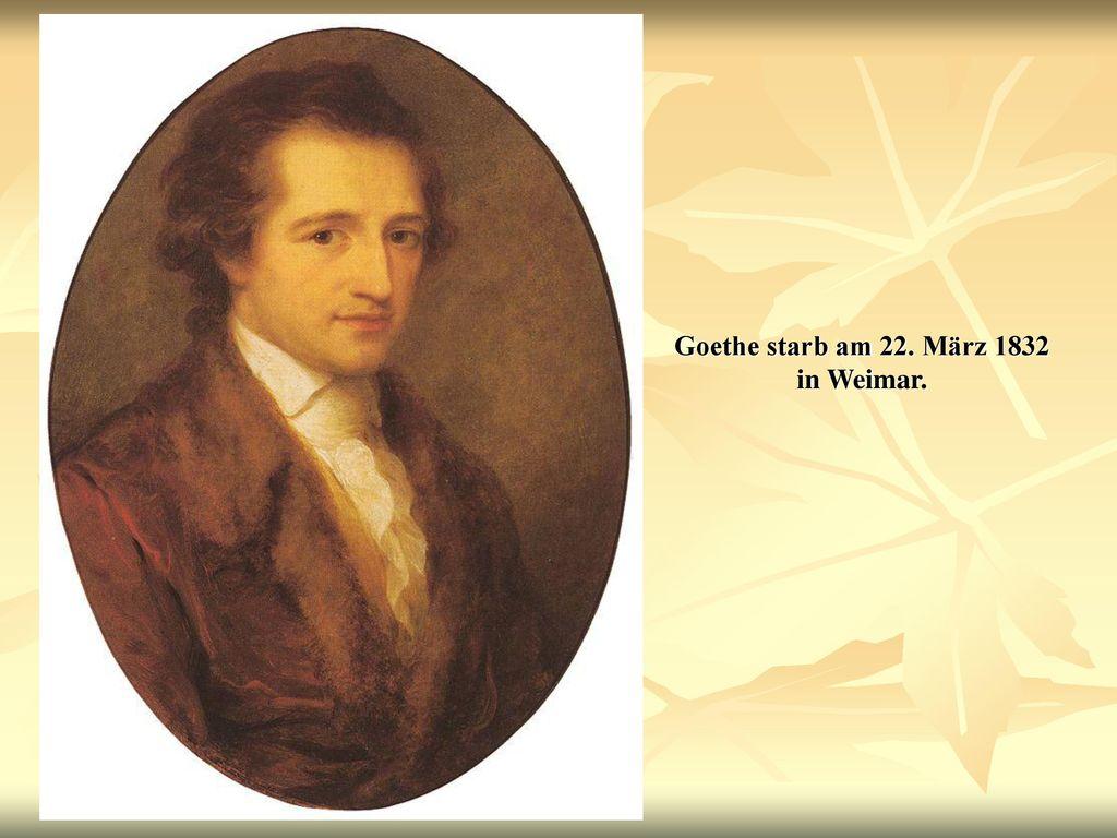 Goethe starb am 22. März 1832 in Weimar.