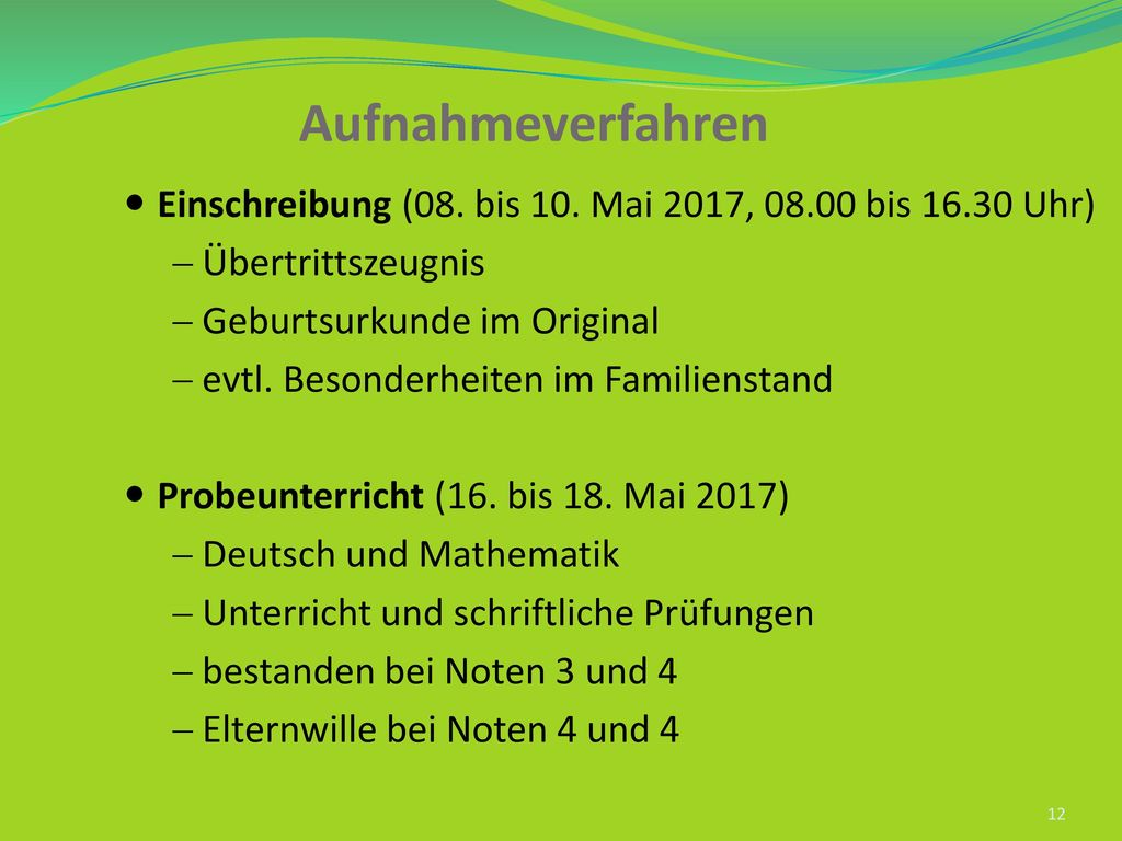 Aufnahmeverfahren Einschreibung (08. bis 10. Mai 2017, 08.00 bis 16.30 Uhr) Übertrittszeugnis. Geburtsurkunde im Original.