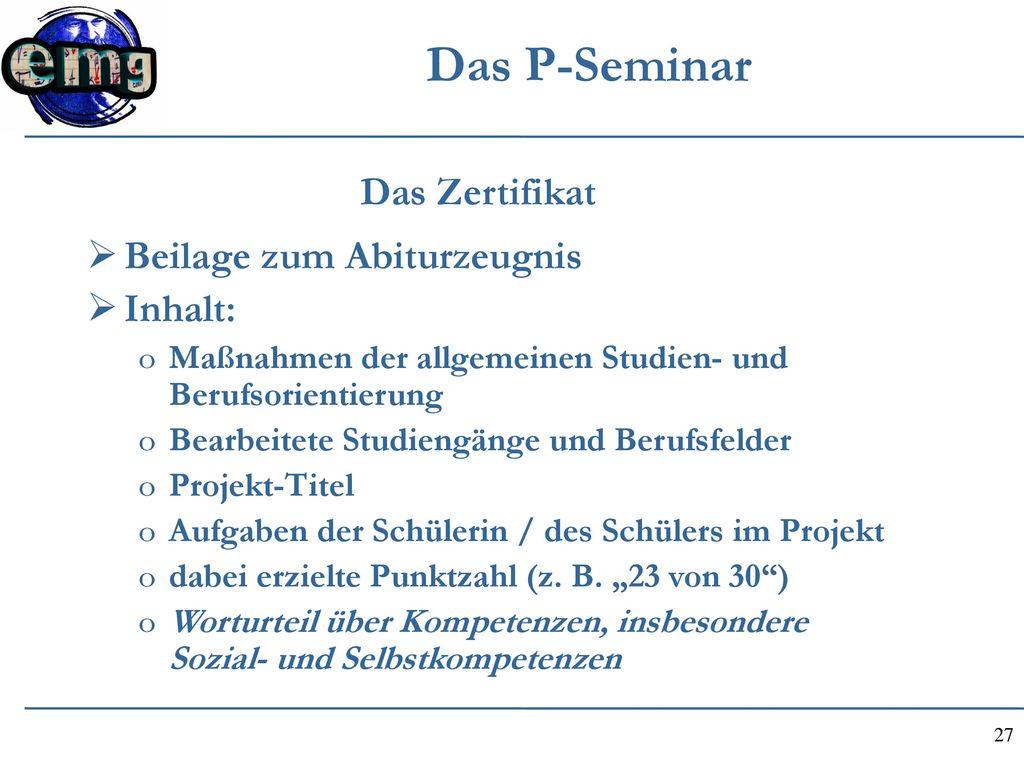 Das P-Seminar Das Zertifikat Beilage zum Abiturzeugnis Inhalt: