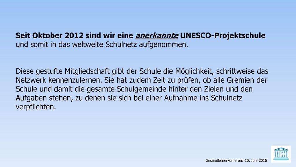 Seit Oktober 2012 sind wir eine anerkannte UNESCO-Projektschule