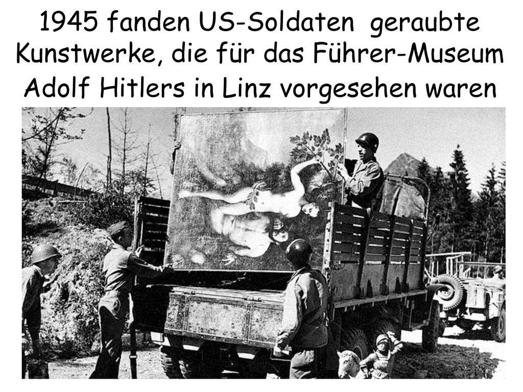 1945 fanden US-Soldaten geraubte Kunstwerke, die für das Führer-Museum Adolf Hitlers in Linz vorgesehen waren