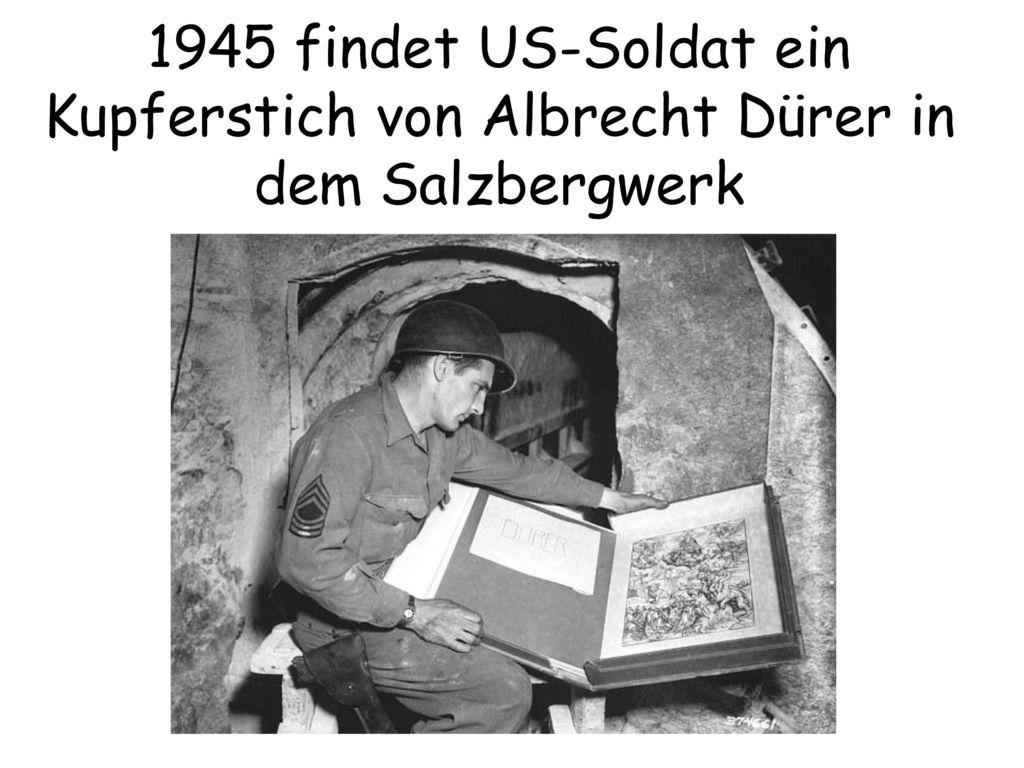 1945 findet US-Soldat ein Kupferstich von Albrecht Dürer in dem Salzbergwerk