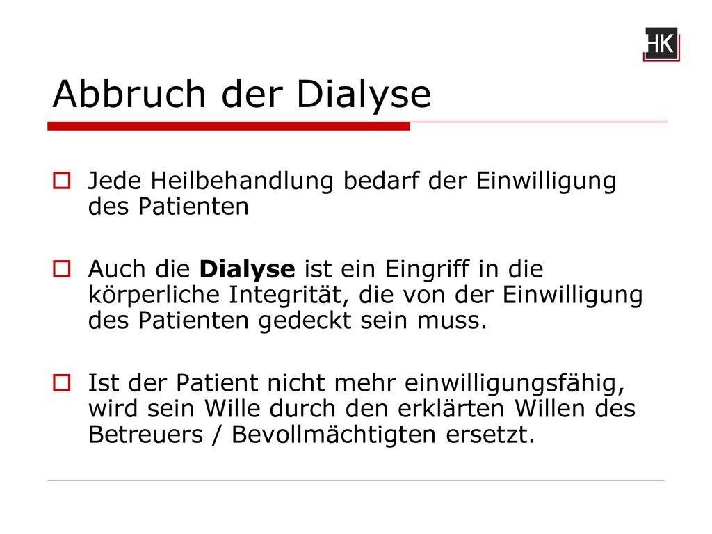 Abbruch der Dialyse Jede Heilbehandlung bedarf der Einwilligung des Patienten.