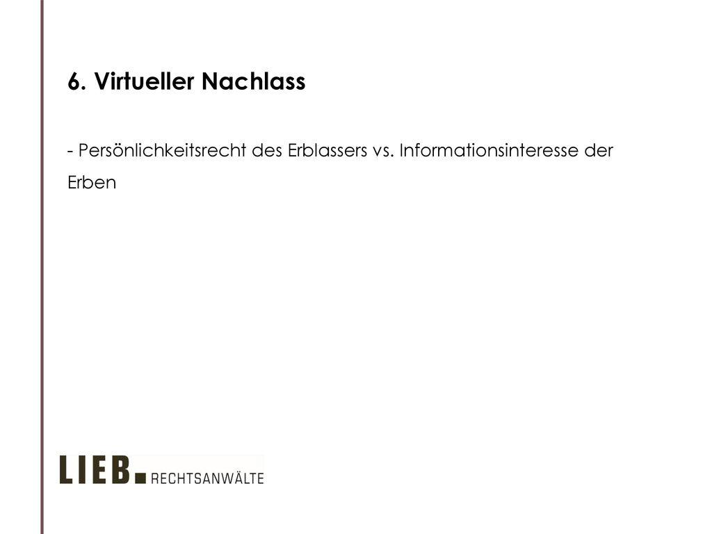 6. Virtueller Nachlass - Persönlichkeitsrecht des Erblassers vs. Informationsinteresse der Erben