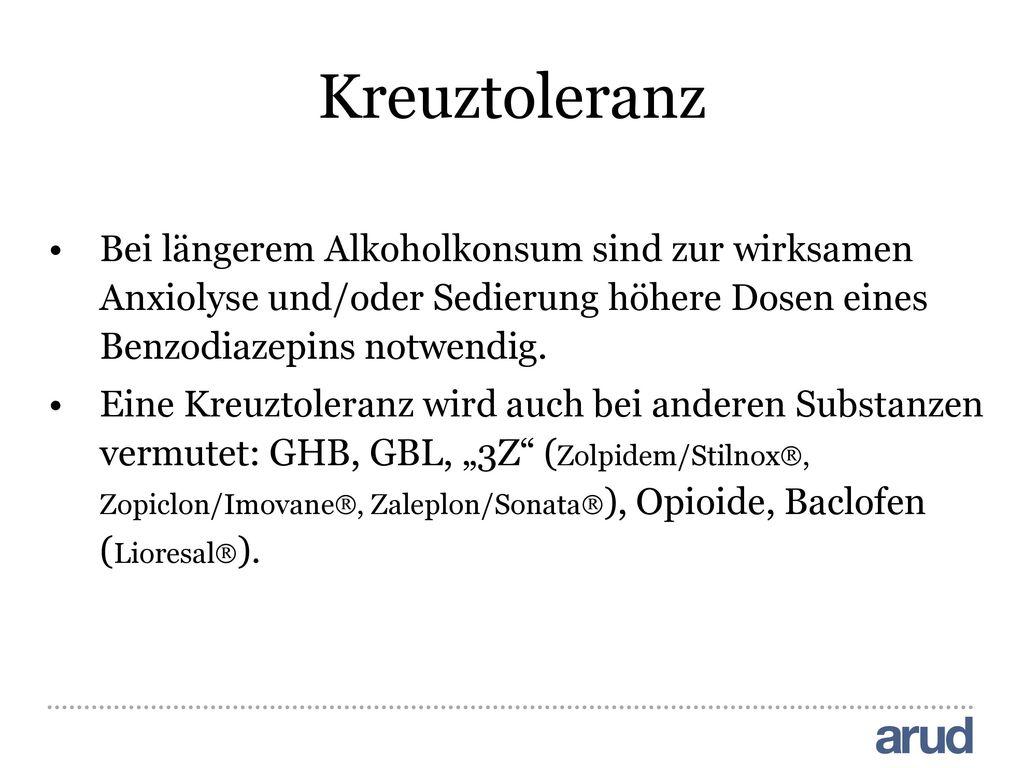 Kreuztoleranz Bei längerem Alkoholkonsum sind zur wirksamen Anxiolyse und/oder Sedierung höhere Dosen eines Benzodiazepins notwendig.