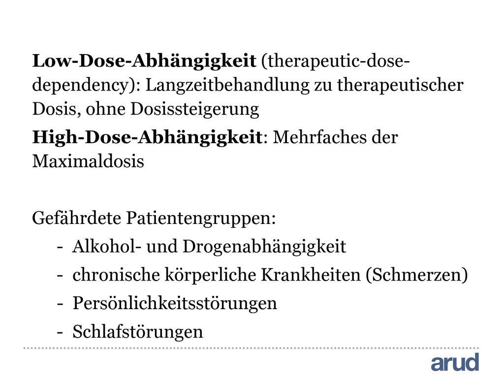 Low-Dose-Abhängigkeit (therapeutic-dose-dependency): Langzeitbehandlung zu therapeutischer Dosis, ohne Dosissteigerung