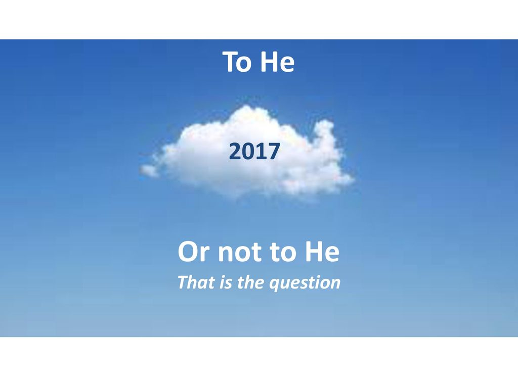 To He Or not to He That is the question 2017