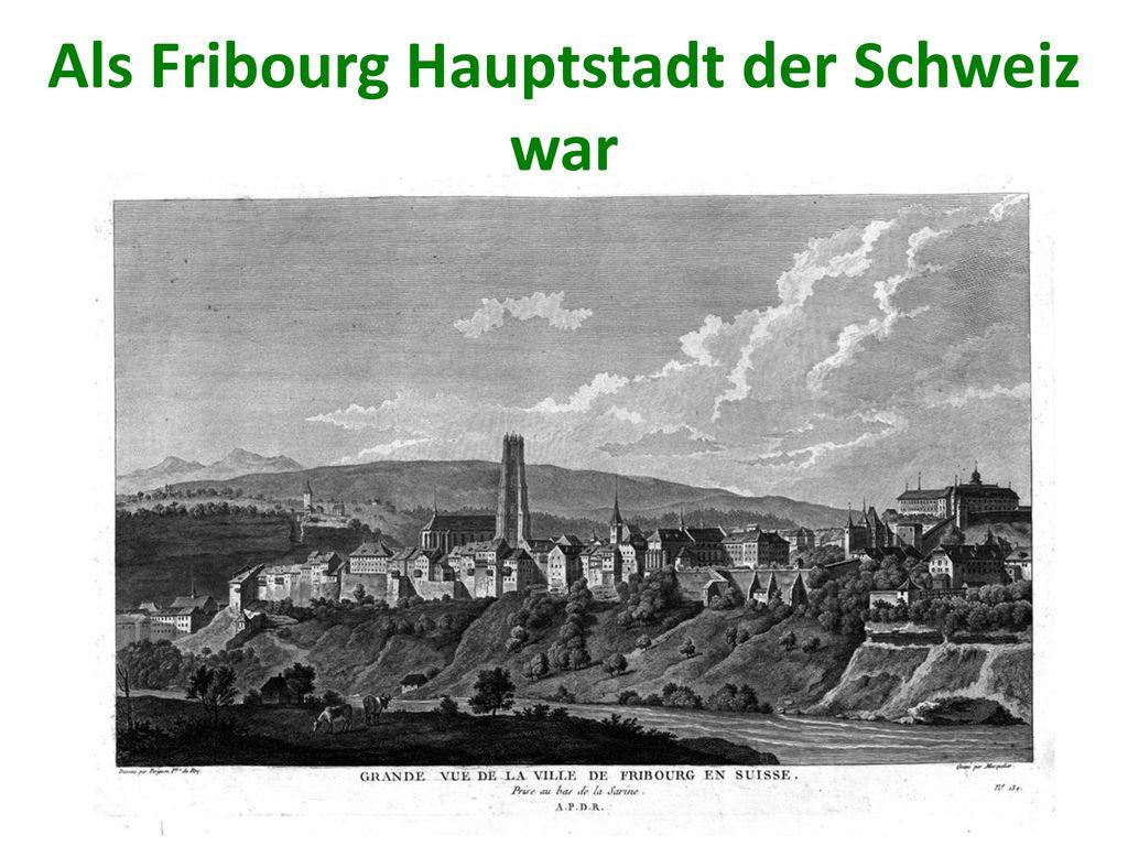 Als Fribourg Hauptstadt der Schweiz war