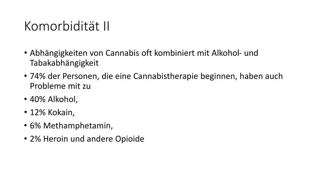 Komorbidität II Abhängigkeiten von Cannabis oft kombiniert mit Alkohol- und Tabakabhängigkeit.