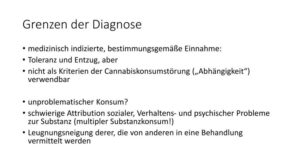 Grenzen der Diagnose medizinisch indizierte, bestimmungsgemäße Einnahme: Toleranz und Entzug, aber.