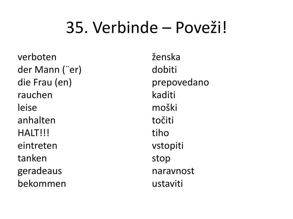 35. Verbinde – Poveži! verboten der Mann (¨er) die Frau (en) rauchen leise anhalten HALT!!! eintreten tanken geradeaus bekommen
