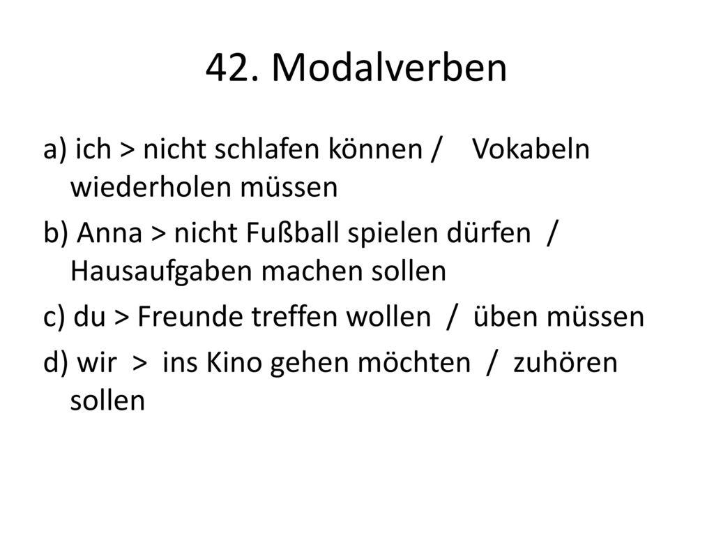 42. Modalverben a) ich > nicht schlafen können / Vokabeln wiederholen müssen.