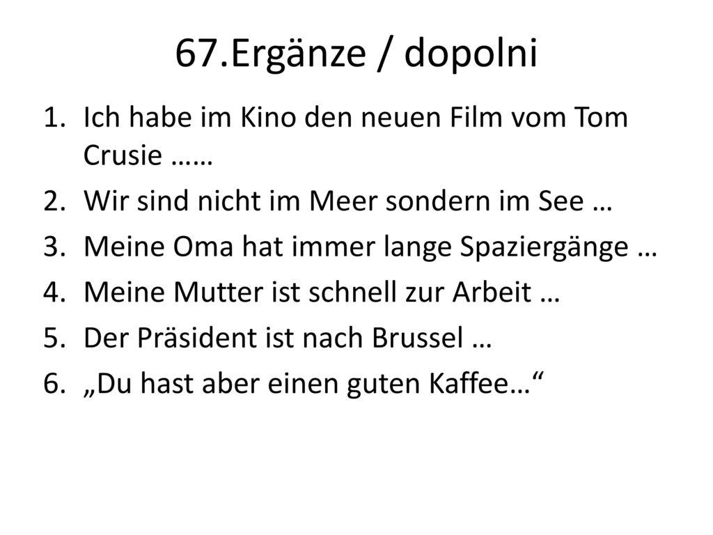 67.Ergänze / dopolni Ich habe im Kino den neuen Film vom Tom Crusie ……