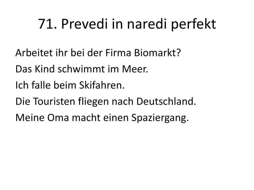 71. Prevedi in naredi perfekt