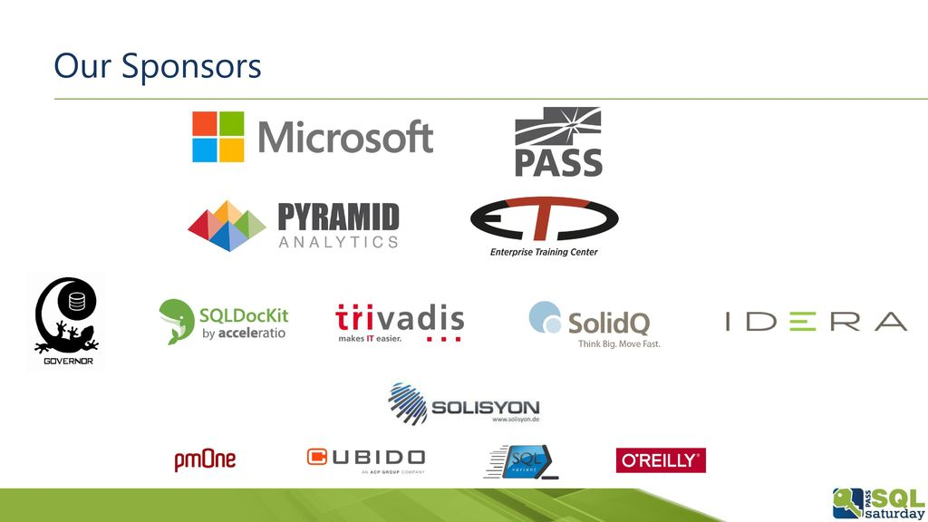 Our Sponsors If you think, that a SQL Saturday is a nice possibility to learn from and network with fellow SQL Server enthusiasts FOR FREE,