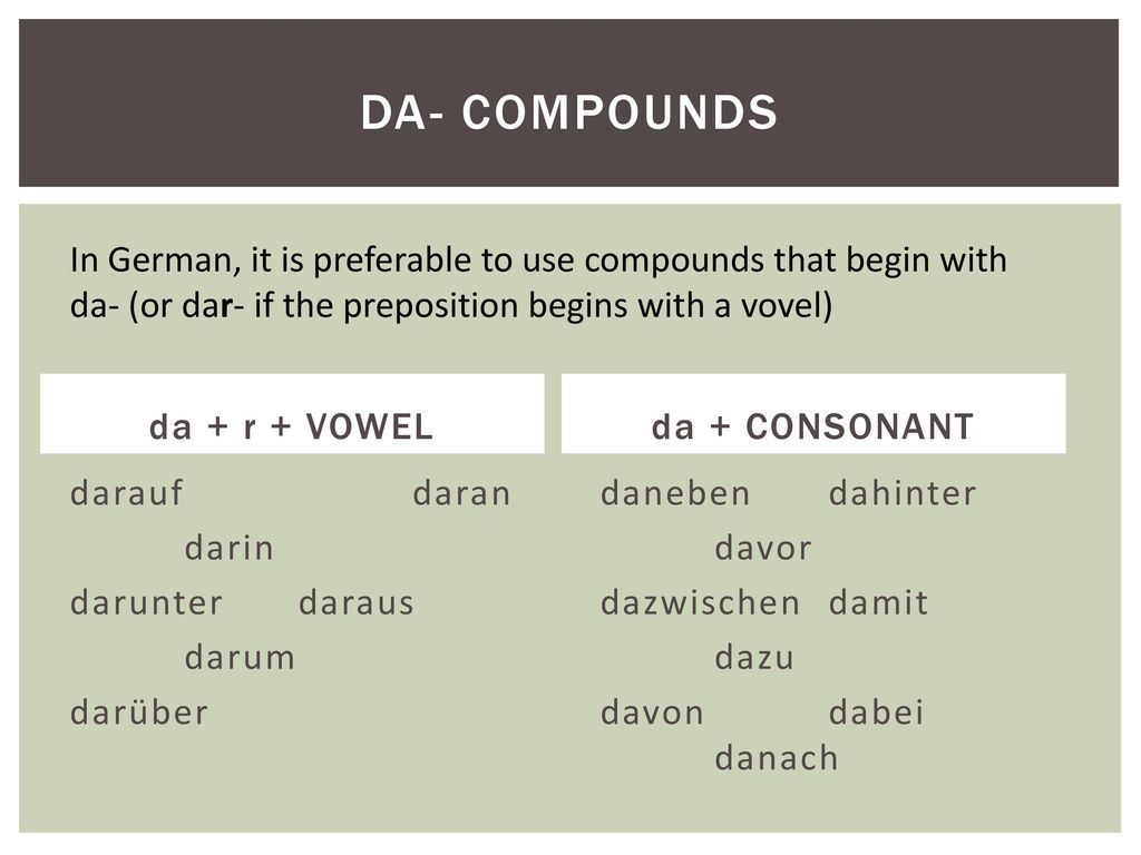 Da- Compounds In German, it is preferable to use compounds that begin with da- (or dar- if the preposition begins with a vovel)