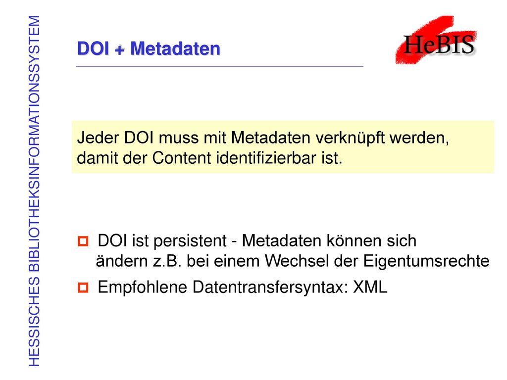 DOI + Metadaten Jeder DOI muss mit Metadaten verknüpft werden, damit der Content identifizierbar ist.