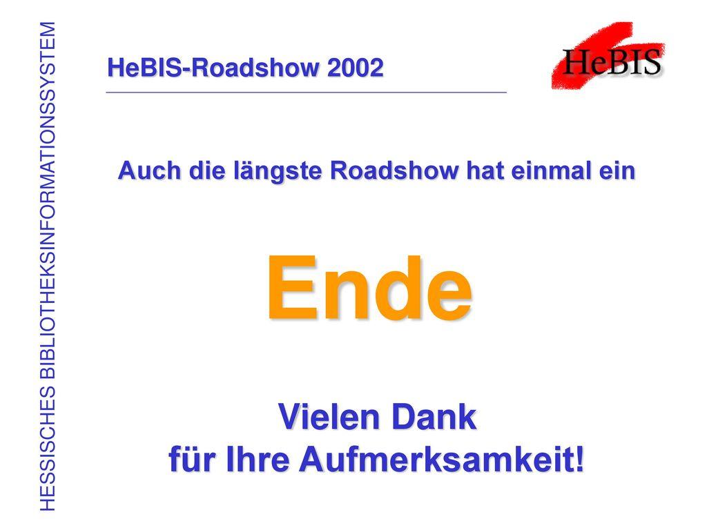 Ende Vielen Dank für Ihre Aufmerksamkeit! HeBIS-Roadshow 2002