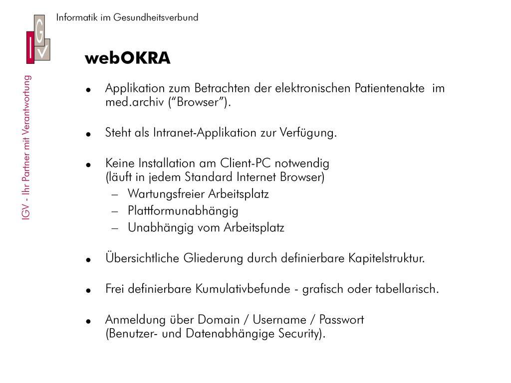 webOKRA Applikation zum Betrachten der elektronischen Patientenakte im med.archiv ( Browser ). Steht als Intranet-Applikation zur Verfügung.