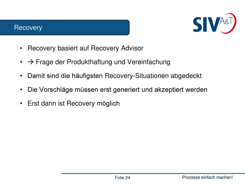 Recovery Recovery basiert auf Recovery Advisor.  Frage der Produkthaftung und Vereinfachung.