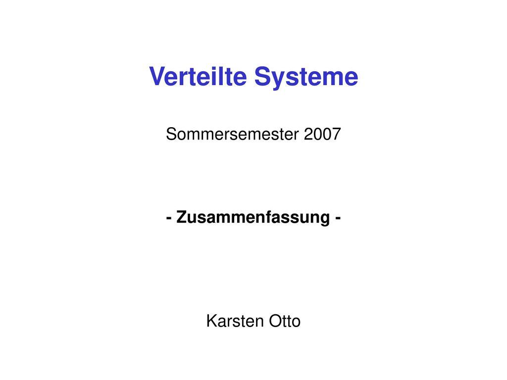 Verteilte Systeme Sommersemester 2007 - Zusammenfassung - Karsten Otto