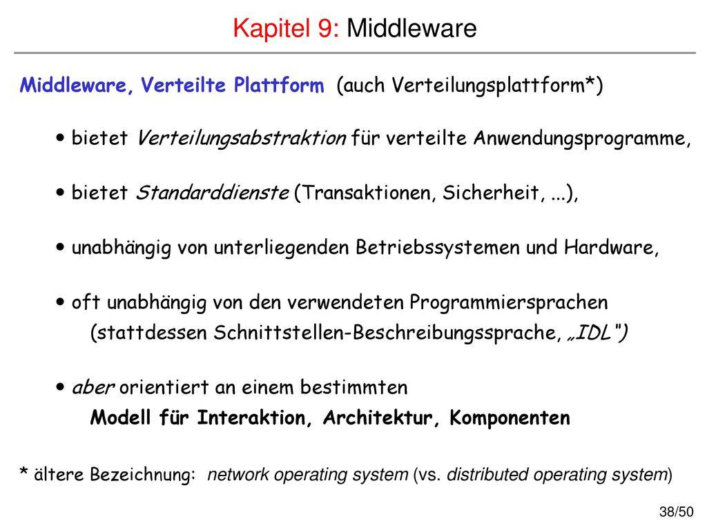 Kapitel 9: Middleware Middleware, Verteilte Plattform (auch Verteilungsplattform*)