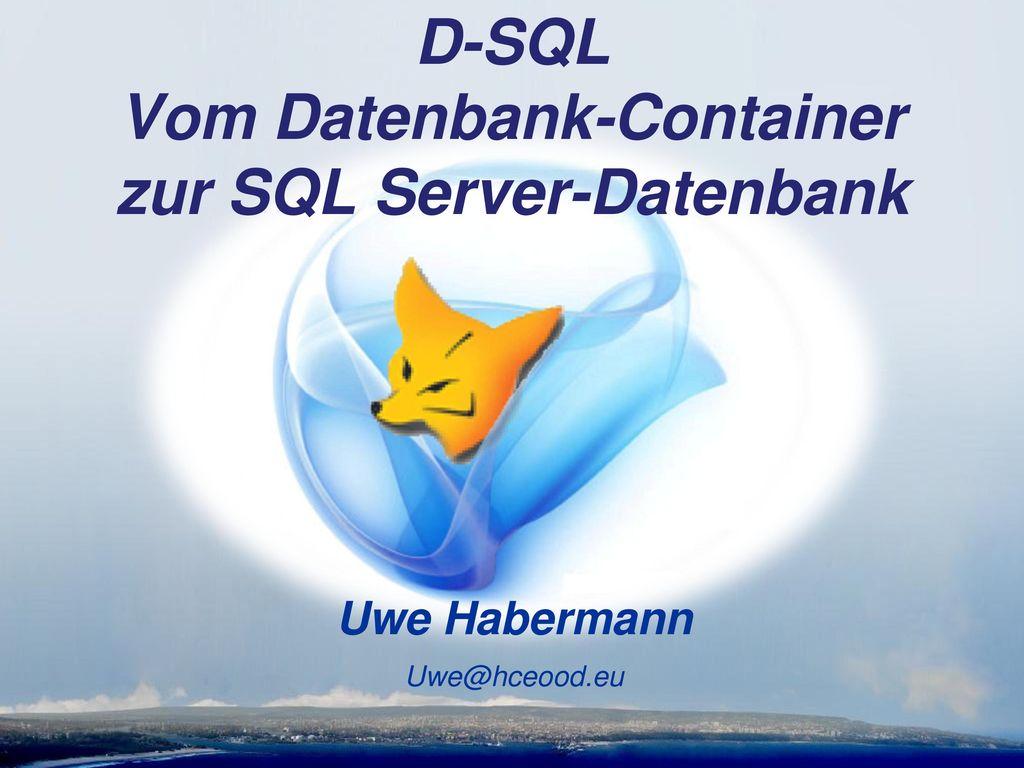 D-SQL Vom Datenbank-Container zur SQL Server-Datenbank