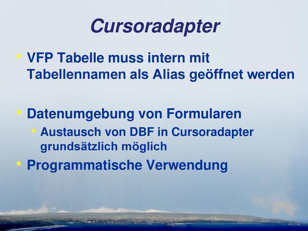 Cursoradapter VFP Tabelle muss intern mit Tabellennamen als Alias geöffnet werden. Datenumgebung von Formularen.