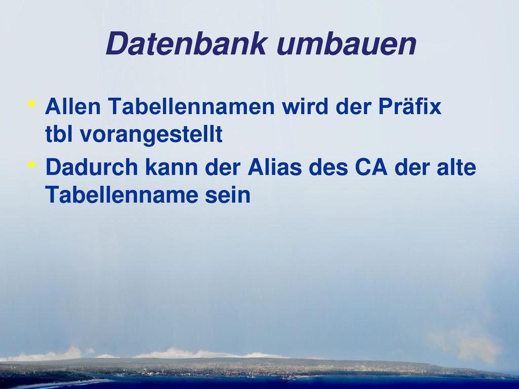 Datenbank umbauen Allen Tabellennamen wird der Präfix tbl vorangestellt.