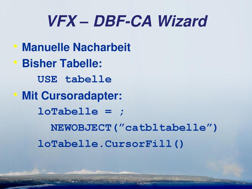 VFX – DBF-CA Wizard Manuelle Nacharbeit Bisher Tabelle: USE tabelle