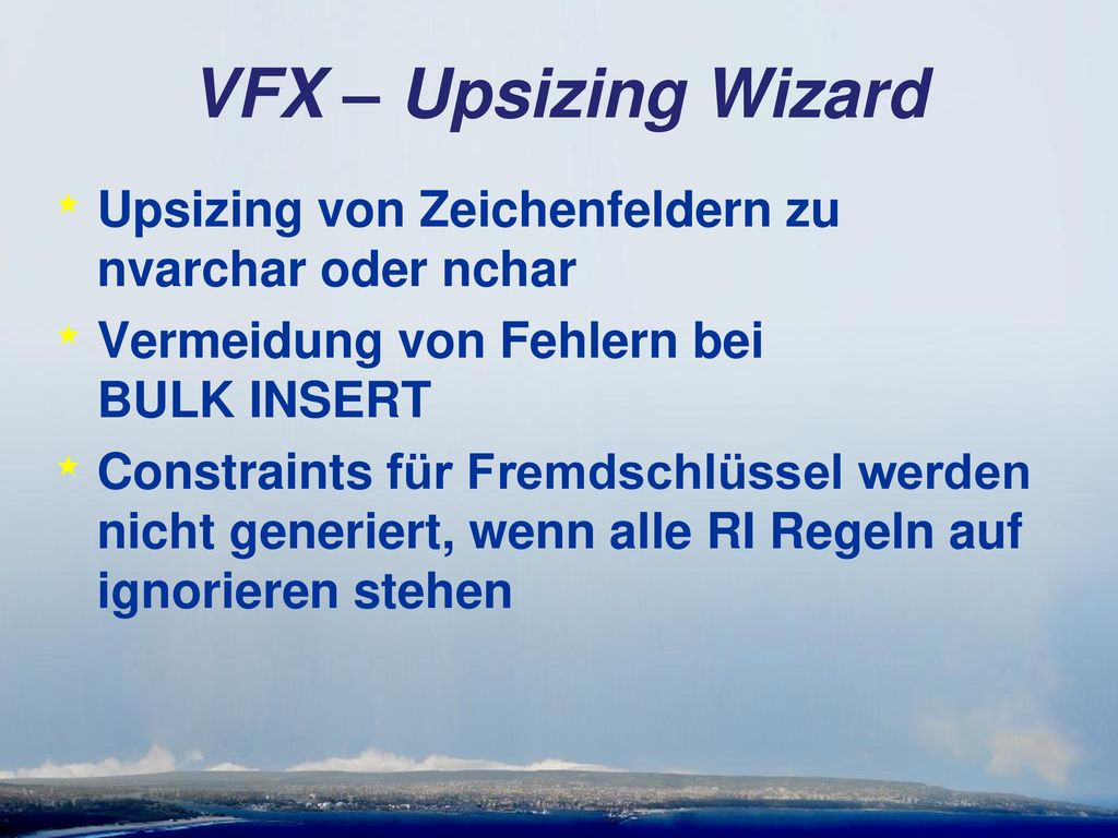 VFX – Upsizing Wizard Upsizing von Zeichenfeldern zu nvarchar oder nchar. Vermeidung von Fehlern bei BULK INSERT.