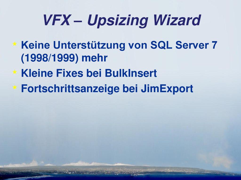 VFX – Upsizing Wizard Keine Unterstützung von SQL Server 7 (1998/1999) mehr. Kleine Fixes bei BulkInsert.