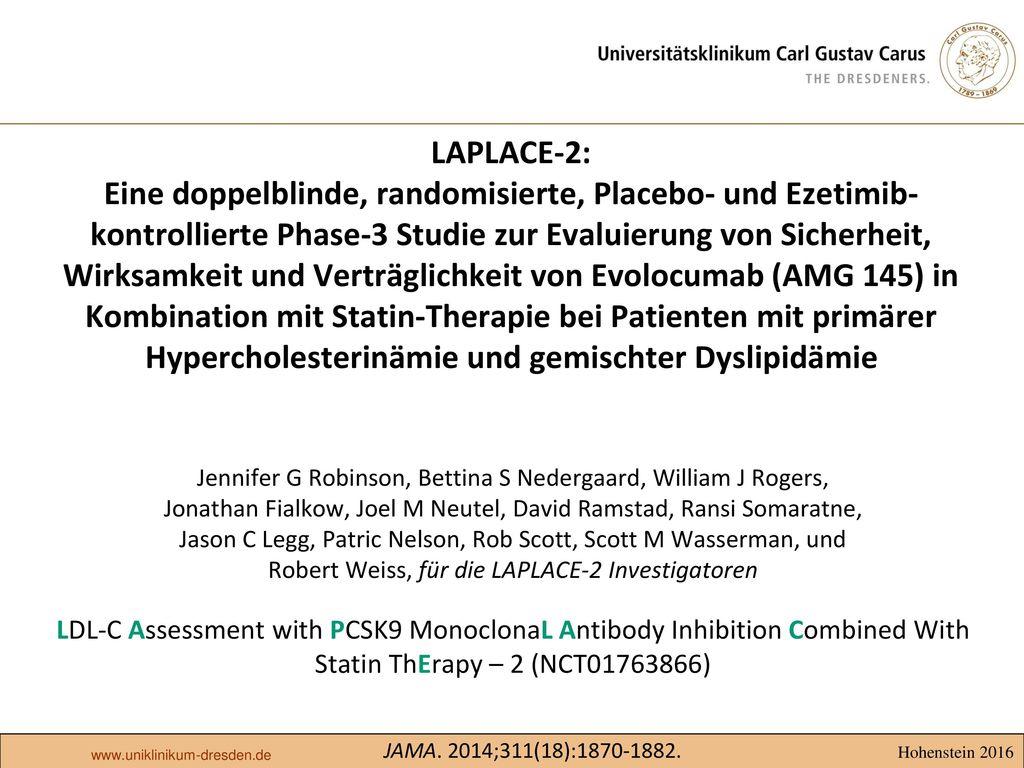 LAPLACE-2: Eine doppelblinde, randomisierte, Placebo- und Ezetimib-kontrollierte Phase-3 Studie zur Evaluierung von Sicherheit, Wirksamkeit und Verträglichkeit von Evolocumab (AMG 145) in Kombination mit Statin-Therapie bei Patienten mit primärer Hypercholesterinämie und gemischter Dyslipidämie