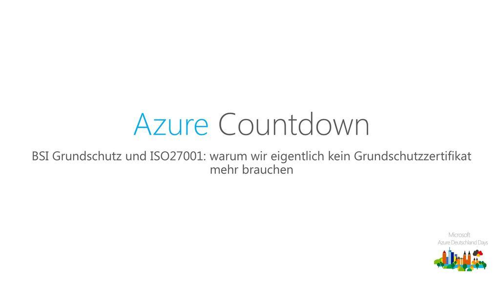 Azure Countdown BSI Grundschutz und ISO27001: warum wir eigentlich kein Grundschutzzertifikat mehr brauchen.
