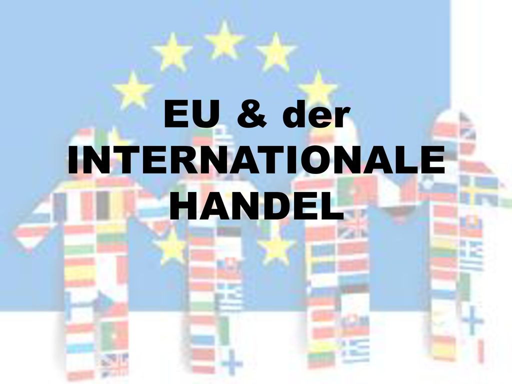 EU & der INTERNATIONALE HANDEL