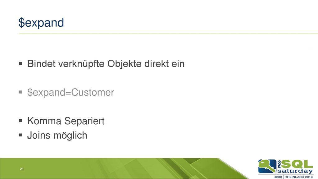 $expand Bindet verknüpfte Objekte direkt ein $expand=Customer