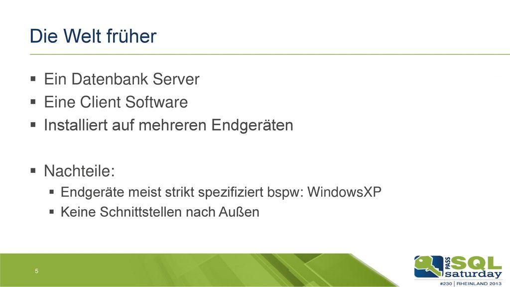 Die Welt früher Ein Datenbank Server Eine Client Software