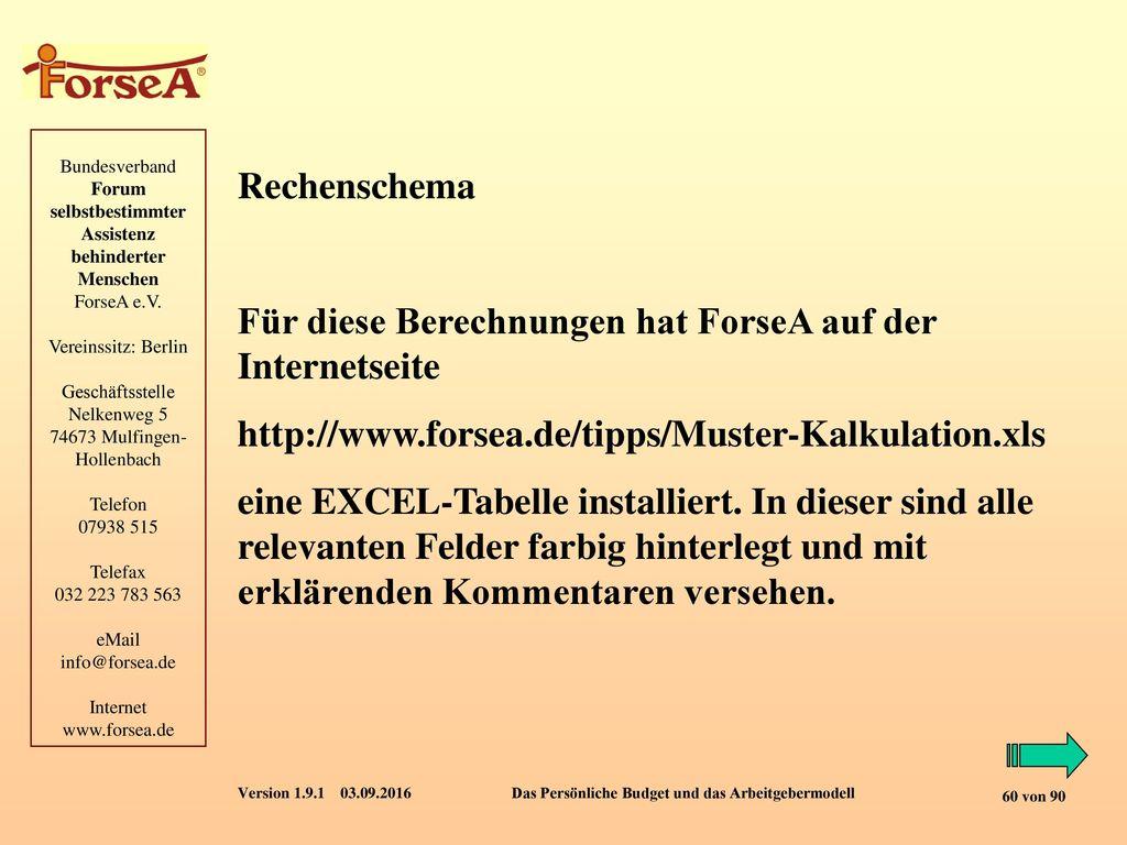 Rechenschema Für diese Berechnungen hat ForseA auf der Internetseite. http://www.forsea.de/tipps/Muster-Kalkulation.xls.