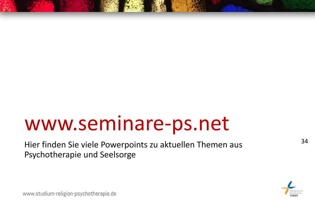 www.seminare-ps.net Hier finden Sie viele Powerpoints zu aktuellen Themen aus Psychotherapie und Seelsorge.