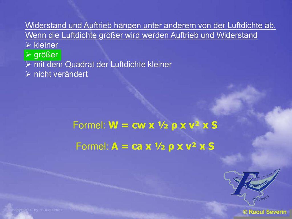 Formel: W = cw x ½ ρ x v² x S Formel: A = ca x ½ ρ x v² x S