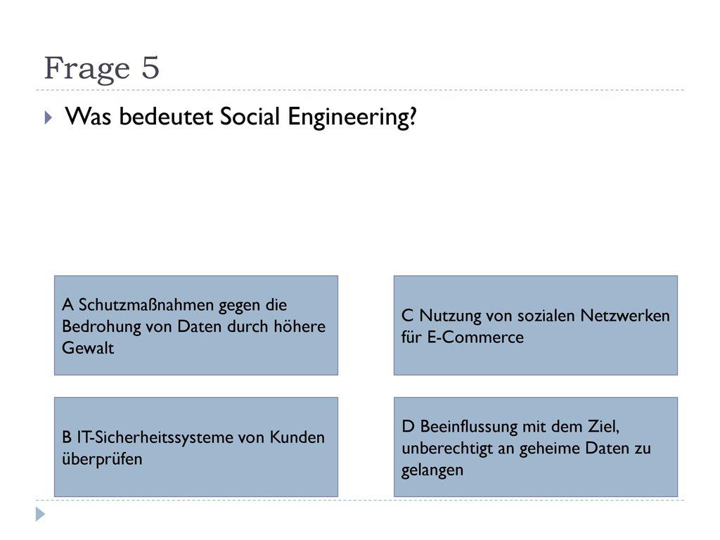 Frage 5 Was bedeutet Social Engineering