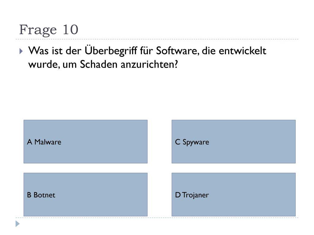 Frage 10 Was ist der Überbegriff für Software, die entwickelt wurde, um Schaden anzurichten A Malware.