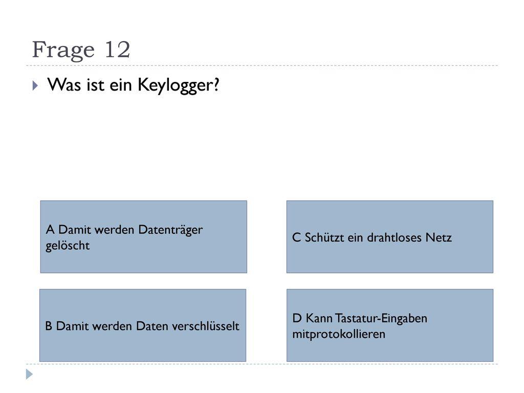 Frage 12 Was ist ein Keylogger A Damit werden Datenträger gelöscht