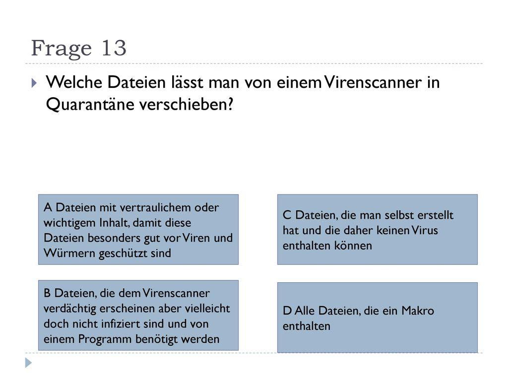 Frage 13 Welche Dateien lässt man von einem Virenscanner in Quarantäne verschieben