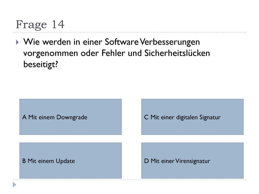 Frage 14 Wie werden in einer Software Verbesserungen vorgenommen oder Fehler und Sicherheitslücken beseitigt