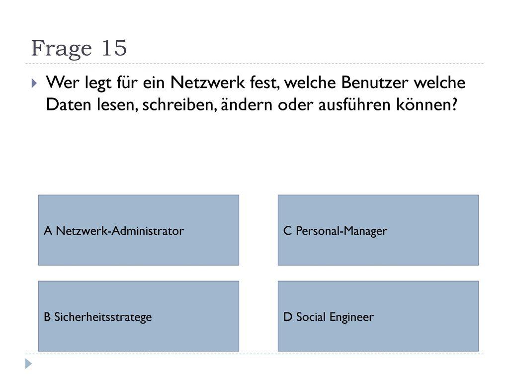 Frage 15 Wer legt für ein Netzwerk fest, welche Benutzer welche Daten lesen, schreiben, ändern oder ausführen können