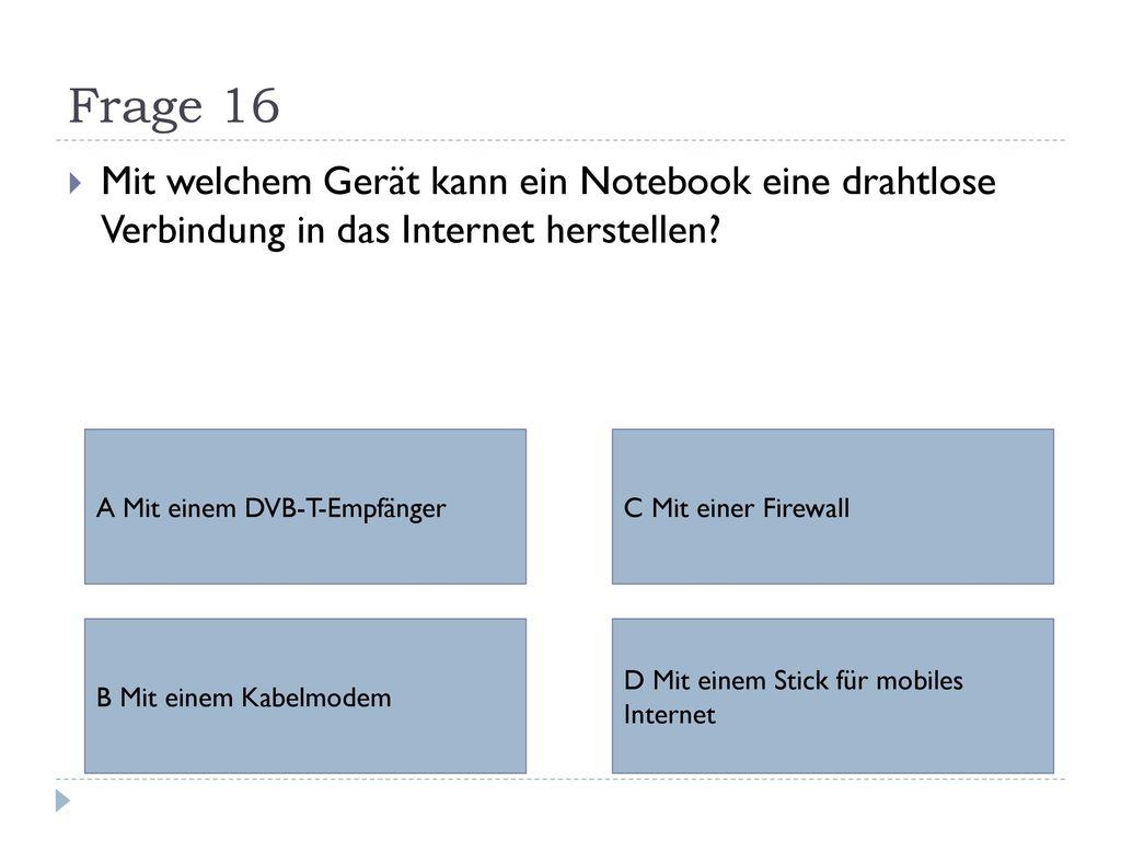 Frage 16 Mit welchem Gerät kann ein Notebook eine drahtlose Verbindung in das Internet herstellen